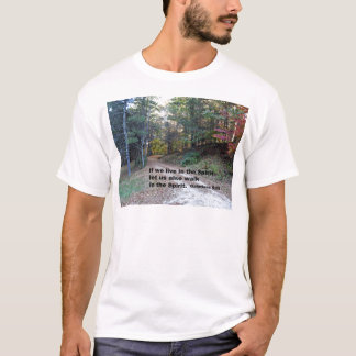 Galations 5:25 If we live in the Spirit... T-Shirt