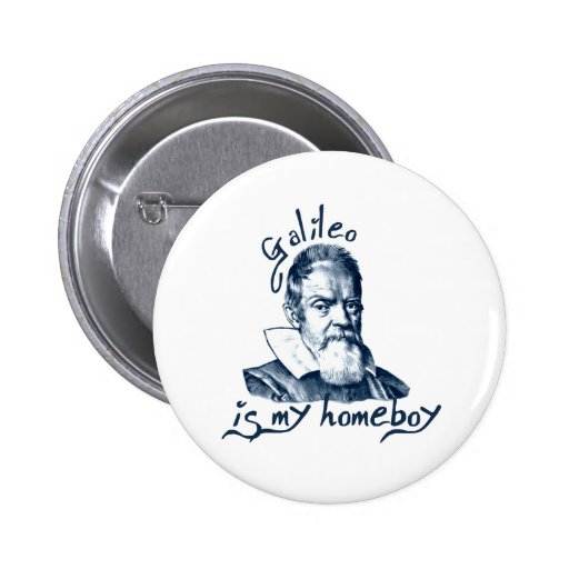 Galileo es mi Homeboy Pin