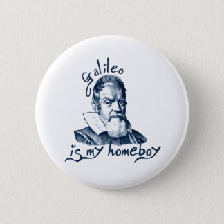 Galileo is My Homeboy Button