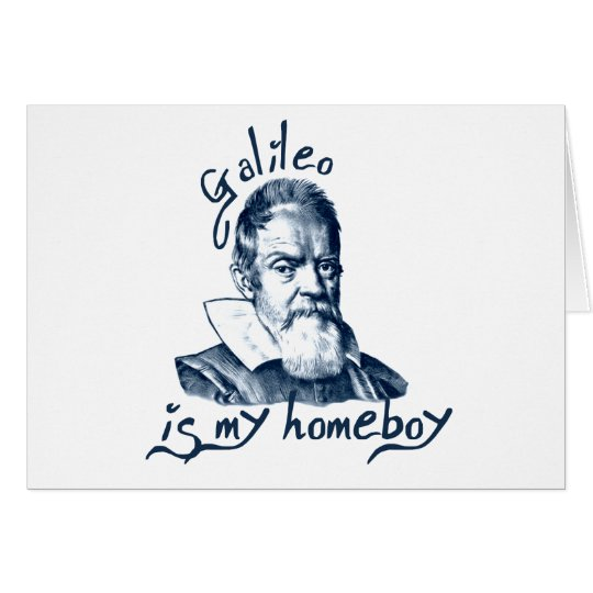 Galileo is My Homeboy Card