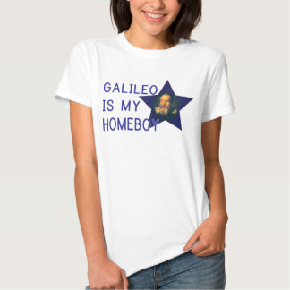 Galileo is my Homeboy Shirt