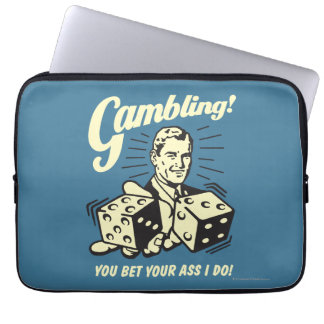 Gambling: Bet Your Ass I Do Computer Sleeve