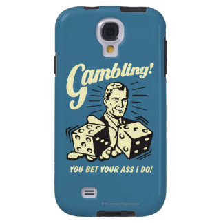 Gambling: Bet Your Ass I Do Galaxy S4 Case