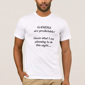 Gamers are predictable! T-Shirt