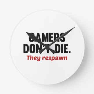 Gamers Don't Die. They Respawn. Round Clock