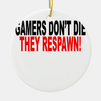 Gamers don't die They respawn!.png Ornaments