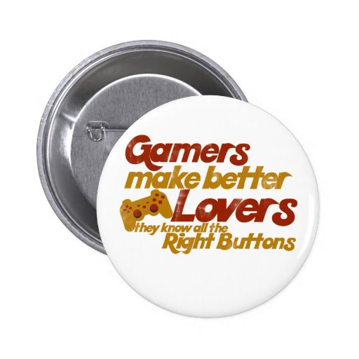 Gamers make better lovers pinback button