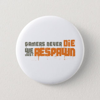 Gamers Never Die We Just Respawn Button