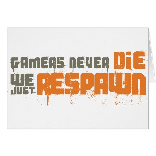 Gamers Never Die We Just Respawn Card