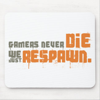 Gamers Never Die We Just Respawn Mouse Pad