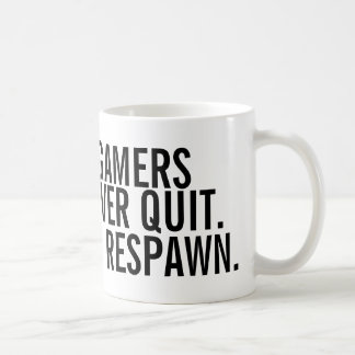 Gamers never quit they respawn Coffee Mug