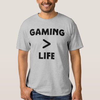 Gaming is Greater than Life T-Shirt