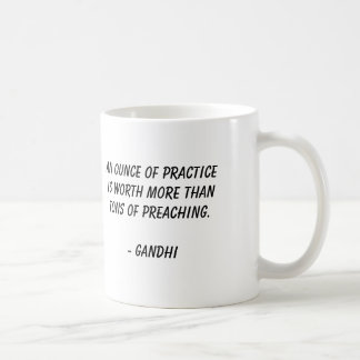 Gandhi, An ounce of practiceis worth more thant... Coffee Mug