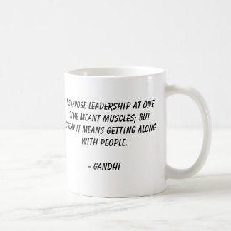 Gandhi, I suppose leadership at one time meant ... Coffee Mug
