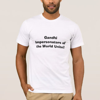 Gandhi Impersonators of the World Unite!! T-Shirt