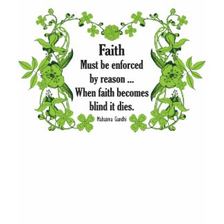 Gandhi Quote Faith... Must be enforced by reason shirt