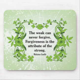 Gandhi Quote ...  The weak can never forgive ... Mouse Pad