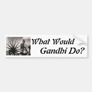 gandhi weaving, What Would , Gandhi Do? Bumper Sticker
