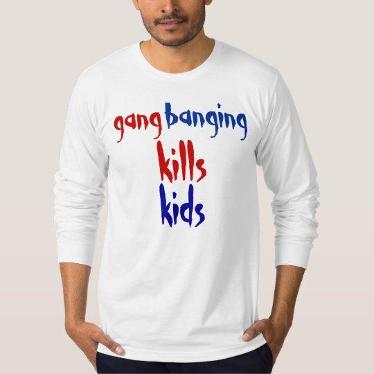 gangbanging kills kids T-Shirt