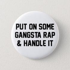 Gangsta Rap & Handle It Button at Zazzle