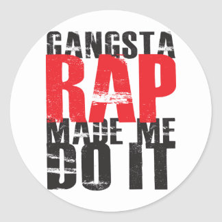 Gangsta Rap Made Me Do It - Black Classic Round Sticker