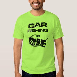 Gar Fishing or Die T Shirt