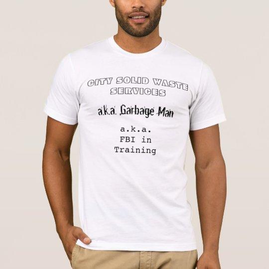 GARBAGE MAN FBI AGENT T-Shirt