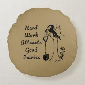 Garden Fairy: Hard Work Attracts Good Fairies Round Pillow