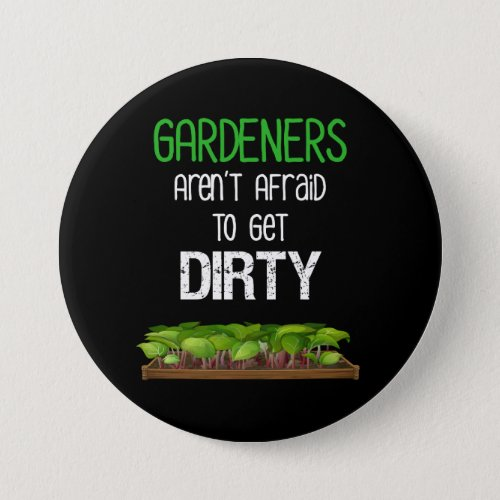 Gardeners Arent Afraid To Get Dirty Funny Button