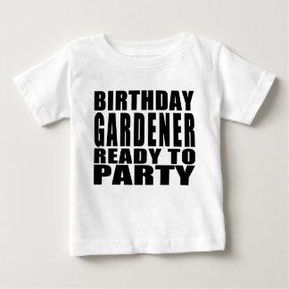 Gardeners : Birthday Gardener Ready to Party Baby T-Shirt