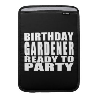 Gardeners : Birthday Gardener Ready to Party Sleeves For MacBook Air