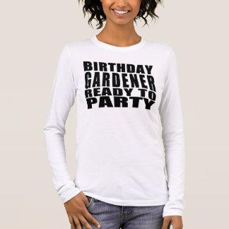 Gardeners : Birthday Gardener Ready to Party Long Sleeve T-Shirt