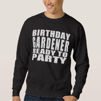Gardeners : Birthday Gardener Ready to Party Sweatshirt