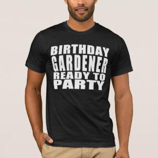 Gardeners : Birthday Gardener Ready to Party T-Shirt