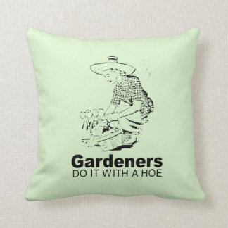 GARDENERS DO IT WITH A HOE THROW PILLOWS