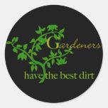 Gardeners have the best dirt classic round sticker
