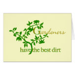 Gardeners have the best dirt greeting card