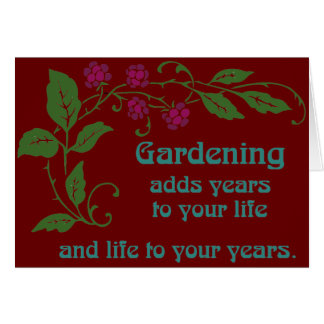 Gardening Adds Years To Your Life Card