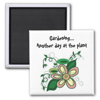 Gardening...Another day at the plant 2 Inch Square Magnet