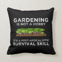 Gardening Is a Post-Apocalyptic Survival Skill Throw Pillow
