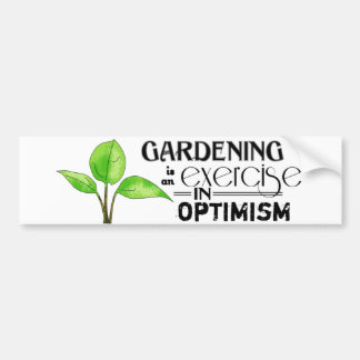 Gardening Is An Exercise in Optimism Bumper Sticker