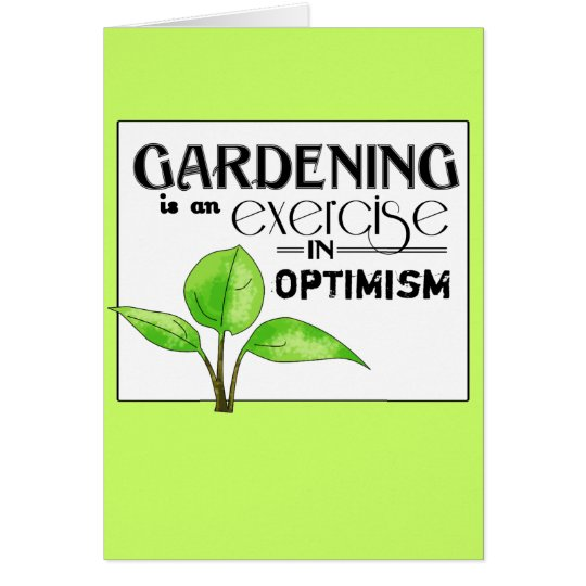 Gardening Is An Exercise in Optimism Card