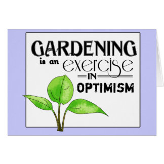 Gardening Is An Exercise in Optimism Greeting Cards
