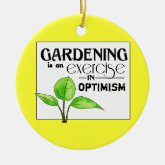 Gardening Is An Exercise in Optimism Ceramic Ornament