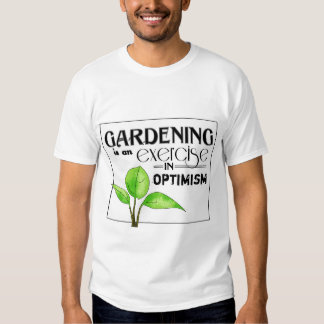 Gardening Is An Exercise in Optimism T Shirt