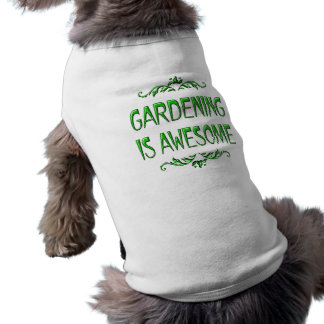 Gardening is Awesome Doggie T-shirt