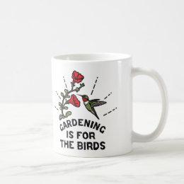 Gardening is for the Birds Hummingbird Flowers Coffee Mug
