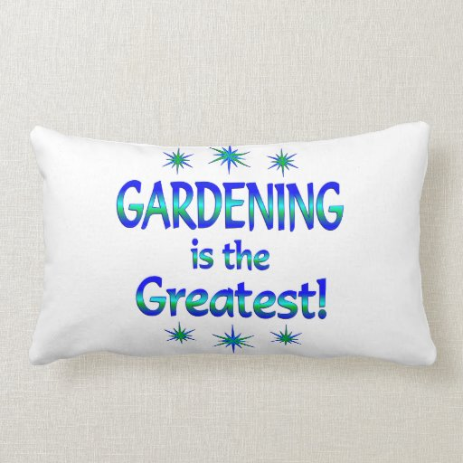 Gardening is the Greatest Throw Pillows