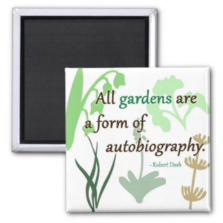 Gardens are an Autobiography Magnet