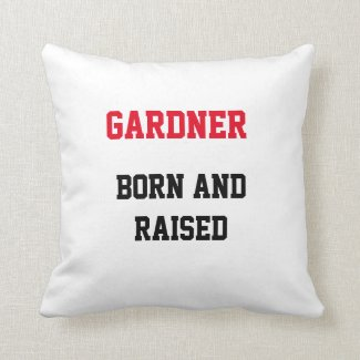 Gardner Born and Raised Throw Pillow